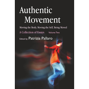 UBC Press Authentic Movement: Moving the Body, Moving the Self, Being Moved book Paperback 512 pages