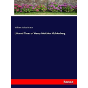 Life and Times of Henry Melchior Muhlenberg