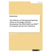 The Influence of International Sporting Events on the Image of Tourist Destinations. The FIFA World Cup 2006(TM) in Germany and the City of Hanover