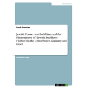 """Jewish Converts to Buddhism and the Phenomenon of """"Jewish Buddhists"""" (""""JuBus"""") in the United States, Germany and Israel"""