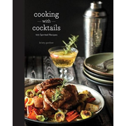 Cooking with Cocktails: 100 Spirited Recipes