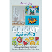 Fantastic Cricut Explore Air 2: Guide for Beginners to Master the Explore Air 2 Machine with Step-by-Step Instructions.
