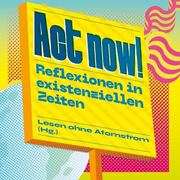 Act now! - Lesen ohne Atomstrom