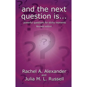 And the Next Question Is - Powerful Questions for Sticky Moments (Revised Edition)