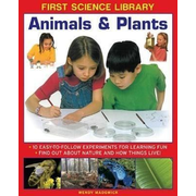 Animals & Plants: 10 Easy-To Follow Experiments for Learning Fun: Find Out about Nature and How Things Live!
