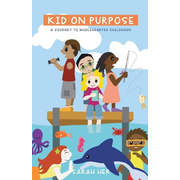 Kid on Purpose: A Journey to Wholehearted Childhood