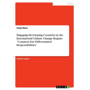 "Engaging Developing Countries in the International Climate Change Regime. ""Common but Differentiated Responsibilities"""