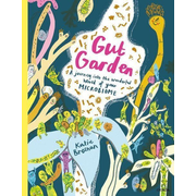 Gut Garden: A Journey Into the Wonderful World of Your Microbiome