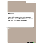 Major differences between French law before the French  Revolution and French law after the French Revolution