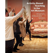 Activity-Based Teaching in the Art Museum - Movement, Embodiment, Emotion