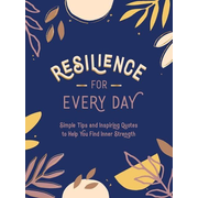 Resilience for Every Day: Simple Tips and Inspiring Quotes to Help You Find Inner Strength