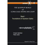 Quantum World Of Ultra-cold Atoms And Light, The - Book I: Foundations Of Quantum Optics