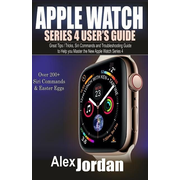 Apple Watch Series 4 User's Guide: Great Tips / Tricks, Siri Commands and Troubleshooting Guide to Help you Master the New Apple Watch Series 4