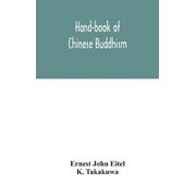 Hand-book of Chinese Buddhism, being a Sanskrit-Chinese dictionary with vocabularies of Buddhist terms in Pali, Singhalese, Siamese, Burmese, Tibetan, Mongolian and Japanese