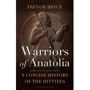 Warriors of Anatolia: A Concise History of the Hittites