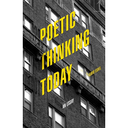 Poetic Thinking Today: An Essay