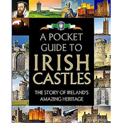 A Pocket Guide to Irish Castles: The Story of Ireland's Amazing Heritage