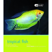 Tropical Fish: Guide to Selection, Care and Compatibility
