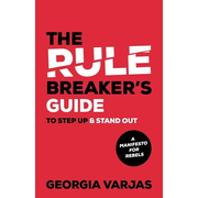 The Rule Breaker's Guide To Step Up & Stand Out