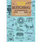 The Little Book of Sketching: More Than 100 Quirky and Clever Ideas for Sketching Your Way Through Daily Life