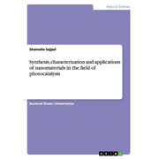 Synthesis, characterization and applications of nanomaterials in the field of photocatalysis