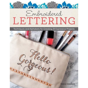 Embroidered Lettering: Techniques and Alphabets for Creating 25 Expressive Projects