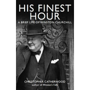 His Finest Hour: A Brief Life of Winston Churchill