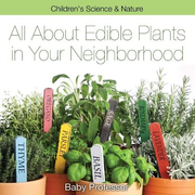 All about Edible Plants in Your Neighborhood | Children's Science & Nature