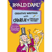 Roald Dahl's Creative Writing with Charlie and the Chocolate Factory: How to Write Tremendous Characters