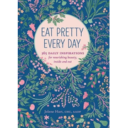 Eat Pretty Everyday: 365 Daily Inspirations for Nourishing Beauty, Inside and Out (Nutrition Books, Health Journal, Books about Food, Daily Inspiratio