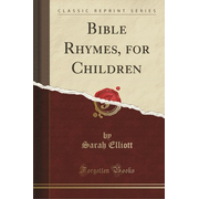Bible Rhymes, for Children (Classic Reprint)