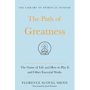 The Path of Greatness: The Game of Life and How to Play It and Other Essential Works: (The Library of Spiritual Wisdom)