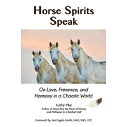 Horse Spirits Speak: On Love, Presence, and Harmony in a Chaotic World