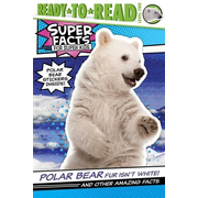 Polar Bear Fur Isn't White!: And Other Amazing Facts (Ready-To-Read Level 2)