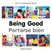 My First Bilingual Book-Being Good (English-Spanish)