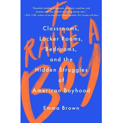 To Raise a Boy: Classrooms, Locker Rooms, Bedrooms, and the Hidden Struggles of American Boyhood