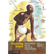 Visualizing Empire - Africa, Europe, and the Politics of Representation