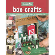 Small Box Crafts: Dioramas, Doll Rooms + Toy-Sized Spaces for Imaginative Play