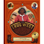 The True West: Real Stories about Black Cowboys, Women Sharpshooters, Native American Rodeo Stars, Pioneering Vaqueros, and the Unsun