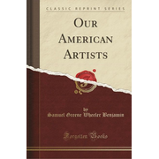 Our American Artists (Classic Reprint)