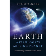 Earth: Astrology`s Missing Planet - Reconnecting with Her Sacred Power