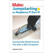 Jumpstarting the Raspberry Pi Zero W: Control the World Around You with a $10 Computer