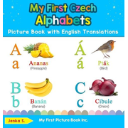 My First Czech Alphabets Picture Book with English Translations: Bilingual Early Learning & Easy Teaching Czech Books for Kids