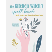 The Kitchen Witch's Spell Book: Spells, Recipes, and Rituals for a Happy Home