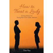 How To Treat A Lady: Dating Advice For Young Men from Older Women