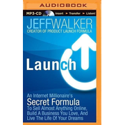 Launch: An Internet Millionaire's Secret Formula to Sell Almost Anything Online, Build a Business You Love, and Live the Life