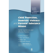 Child Protection, Domestic Violence and Parental Substance Misuse