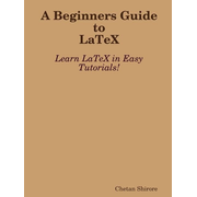 A Beginners Guide to Latex