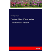 The Hon. Thos. D'Arcy McGee