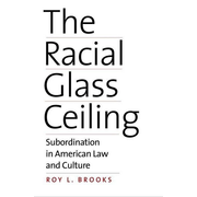 The Racial Glass Ceiling: Subordination in American Law and Culture